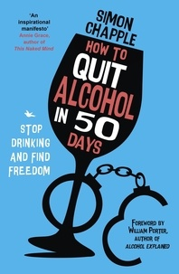 Simon Chapple et William Porter - How to Quit Alcohol in 50 Days - Stop Drinking and Find Freedom.