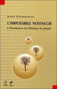 Simon Charbonneau - L'impossible nostalgie - L'effondrement de l'idéologie du progrès.