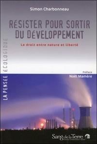 Simon Charbonneau - Résister pour sortir du développement - Le droit entre nature et liberté.