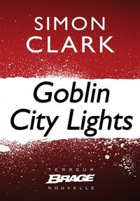 Simon Clark et Arnaud Demaegd - Goblin City Lights.