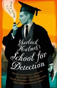 Simon Clark - Sherlock Holmes's School for Detection - 11 New Adventures and Intrigues.