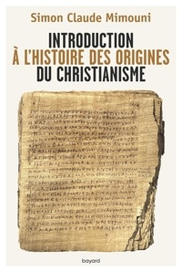 Simon-Claude Mimouni - Introduction à l'histoire des origines du christianisme.