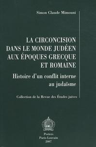 Simon Claude Mimouni - La circoncision dans le monde judéen aux époques grecque et romaine - Histoire d'un conflit interne au judaïsme.