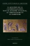 """Simon Claude Mimouni et Louis Painchaud - La question de la """"sacerdotalisation"""" dans le judaïsme synagogal, le christianisme et le rabbinisme."""