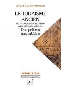 Simon Claude Mimouni - Le judaïsme ancien du VIe siècle avant notre ère au IIIe siècle de notre ère : des prêtres aux rabbins.