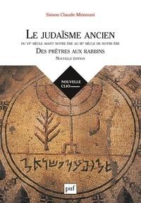 Simon Claude Mimouni - Le judaïsme ancien du VIe siècle avant notre ère au IIIe siècle de notre ère - Des prêtres aux rabbins.
