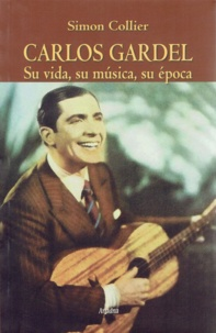 Simon Collier - Carlos Gardel - Su vida, su música, su época.