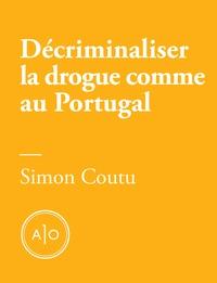 Simon Coutu - Décriminaliser la drogue comme au Portugal.