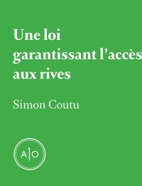 Simon Coutu - Une loi garantissant l'accès aux rives.