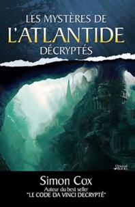 Simon Cox - Les mystères de l'Atlantide décryptés.