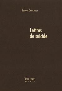 Simon Critchley - Lettres de suicide.