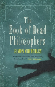 Simon Critchley - The Book of Dead Philosophers.