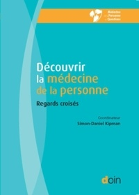 Simon-Daniel Kipman - Découvrir la médecine de la personne - Regards croisés.
