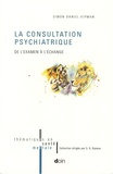 Simon-Daniel Kipman - La consultation psychiatrique - De l'examen à l'échange.