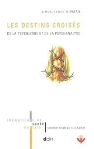 Simon-Daniel Kipman - Les destins croisés de la psychiatrie et de la psychanalyse.