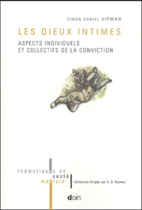 Simon-Daniel Kipman - Les dieux intimes - Aspects individuels et collectifs de la conviction.