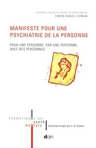Simon-Daniel Kipman - Manifeste pour une phychiatrie de la personne - Pour une personne, par une personne, avec des personnes.