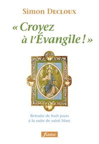 """Simon Decloux - """"Croyez à l'Evangile !"""" - Retraite de huit jours à la suite de saint Marc."""