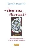 Simon Decloux - Heureux êtes-vous - Retraite de huit jours à l'école de saint Matthieu.