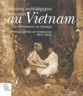 Simon Delobel et Jérôme Ghesquière - Missions archéologiques françaises au Vietnam - Les monuments du Champa photographie et itinéraires 1902-1904.