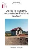 Simon Deprez et Eléonore Labattut - Après le tsunami, reconstruire l'habitat en Aceh.