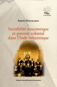 Simon Deschamps - Sociabilité maçonnique et pouvoir colonial dans l'Inde britannique (1730-1921).