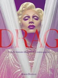 Simon Doonan - Drag Queens - La folle histoire illustrée des vraies Queens.