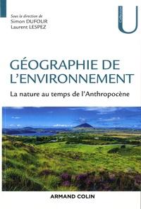Simon Dufour et Laurent Lespez - Géographie de l'environnement - La nature au temps de l'Anthropocène.