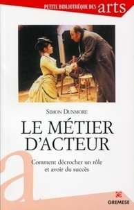 Simon Dunmore - Le métier d'acteur - Comment décrocher un rôle et avoir du succès.