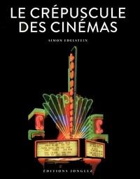 Simon Edelstein - Le crépuscule des cinémas.