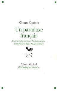 Simon Epstein - Un paradoxe français - Antiraciste dans la Collaboration, antisémites dans la Résistance.