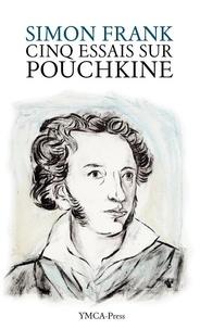 Simon Frank - Cinq essais sur Pouchkine.
