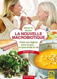 Simon G. Brown - La nouvelle macrobiotique - créer son régime personnel pour un jour... ou pour toute la vie.