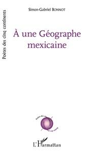 Ebook forum rapidshare télécharger À une Géographe mexicaine par Simon-Gabriel Bonnot 9782343183930