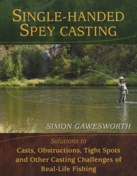 Simon Gawesworth - Single-Handed Spey Casting - Solutions to Casts, Obstructions, Tight Spots and Other Casting Challenges of Real Life Fishing.