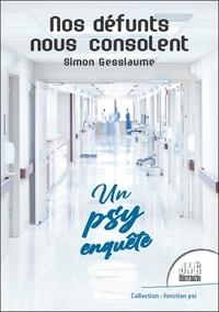 Simon Gessiaume - Nos défunts nous consolent - Un psy enquête.