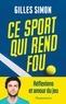 Simon Gilles - Ce sport qui rend fou - Réflexions & amour du jeu.