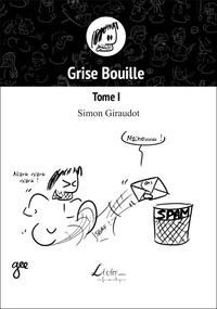 Simon Giraudot - Grise Bouille 1 : Grise Bouille – Tome I.