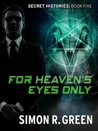 Simon Green - For Heaven's Eyes Only - Secret History Book 5.