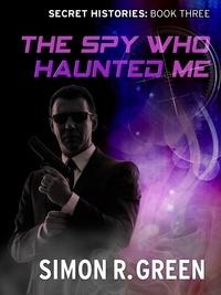 Simon Green - The Spy Who Haunted Me - Secret History Book 3.