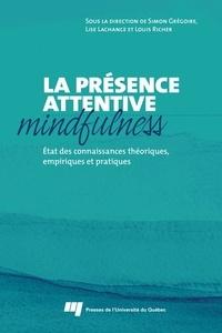 Simon Grégoire et Lise Lachance - La présence attentive (mindfulness) - État des connaissances théoriques, empiriques et pratiques.