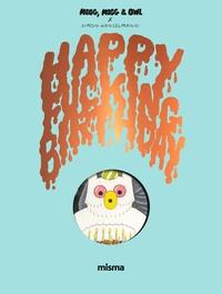 Simon Hanselmann - Megg, Mogg & Owl  : Happy Fucking Birthday.