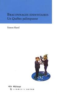 Simon Harel - Braconnages identitaires - Un Québec palimpseste.