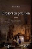 Simon Harel - Espaces en perdition - Tome 2, Humanités jetables.