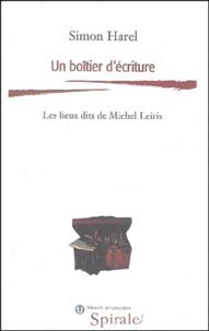 Simon Harel - Un boîtier d'écriture. - Les lieux dits de Michel Leiris.