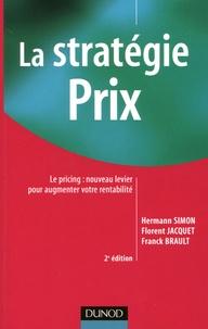 Simon Hermann et Florent Jacquet - La stratégie prix - Le pricing : nouveau levier pour augmenter votre rentabilité.