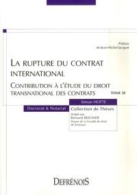 Simon Hotte - La rupture du contrat international - Contribution à l'étude du droit transnational des contrats.