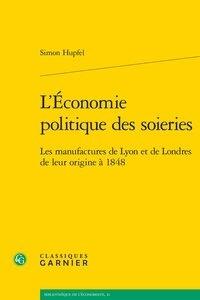 Epub bud ebook téléchargez L'économie politique des soieries  - Les manufactures de Lyon et de Londres de leur origine à 1848 CHM