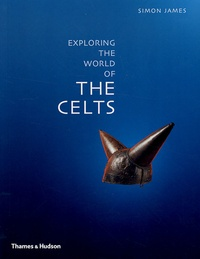 Exploring tne world of the Celts - Simon James |