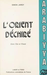 Simon Jargy - L'Orient déchiré : Entre l'Ouest et l'Est (1955-1982).